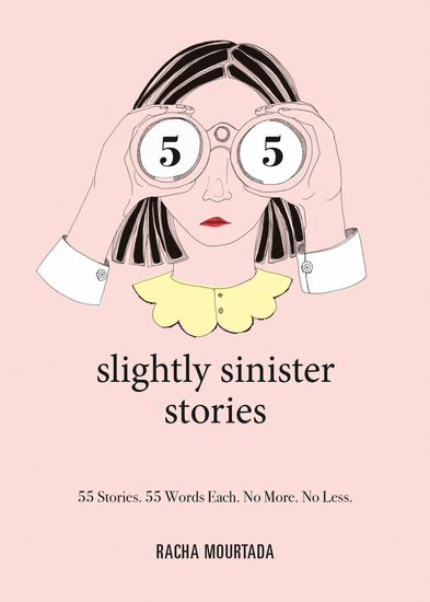 55 Slightly Sinister Stories - 55 Stories 55 Words Each No More No Less - cover