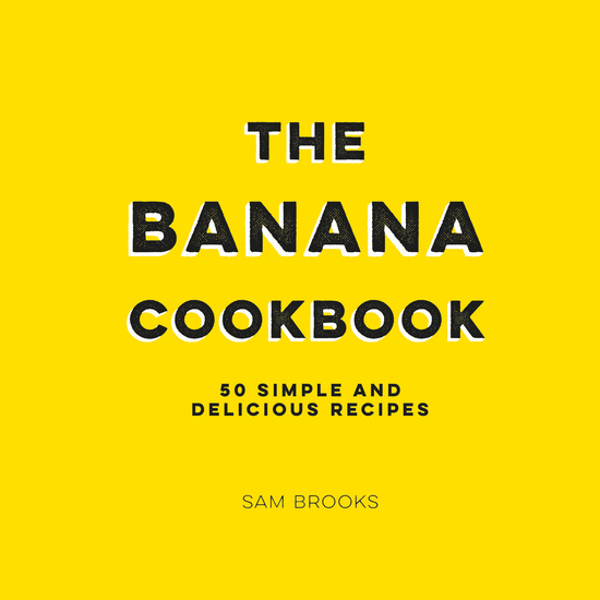 The Banana Cookbook - 50 Simple and Delicious Recipes - cover
