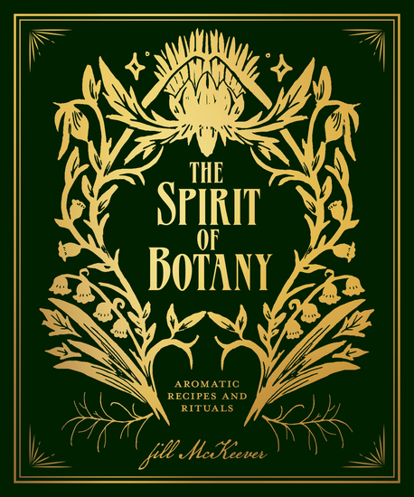 The Spirit of Botany - Aromatic Recipes and Rituals - cover