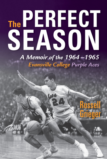 The Perfect Season - A Memoir of the 1964-1965 Evansville College Purple Aces - cover