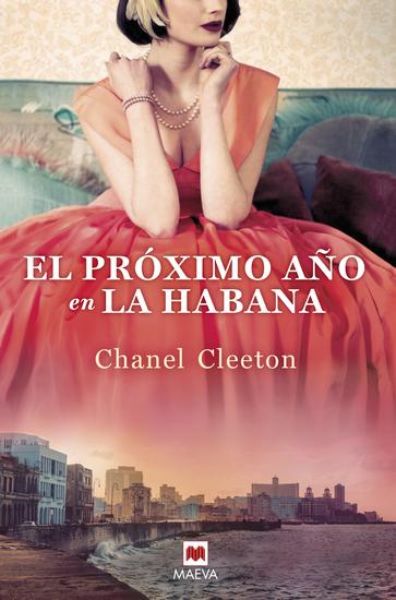 El próximo año en La Habana - Una revolucionaria historia conecta el destino de una familia con la verdad de sus recuerdos - cover