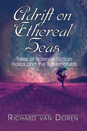 Adrift on Ethereal Seas - Stories of Science Fiction Horror and the Supernatural - cover