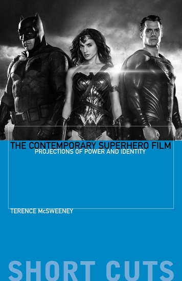 The Contemporary Superhero Film - Projections of Power and Identity - cover