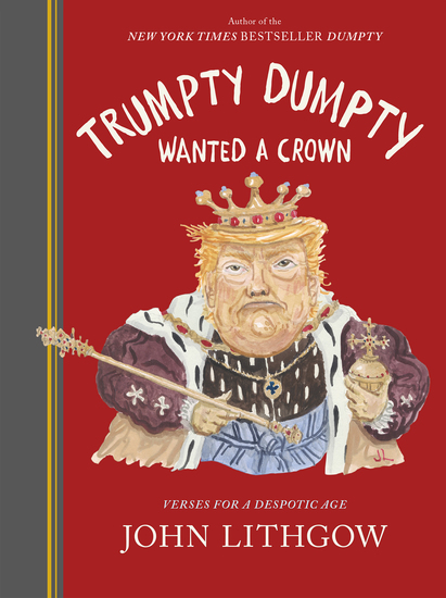 Trumpty Dumpty Wanted a Crown - Verses for a Despotic Age - cover