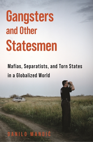 Gangsters and Other Statesmen - Mafias Separatists and Torn States in a Globalized World - cover