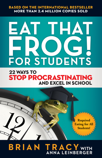 Eat That Frog! for Students - 22 Ways to Stop Procrastinating and Excel in School - cover