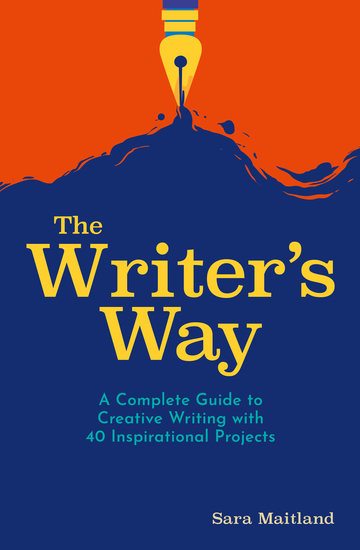 The Writer's Way - A Complete Guide to Creative Writing with 40 Inspirational Projects - cover