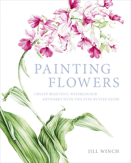 Painting Flowers - Create Beautiful Watercolour Artworks With This Step-by-Step Guide - cover