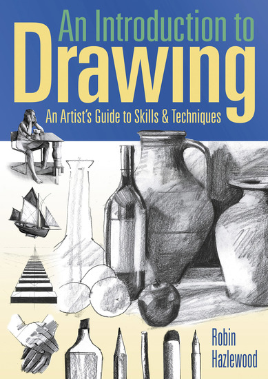 An Introduction to Drawing - An Artist's Guide to Skills & Techniques - cover