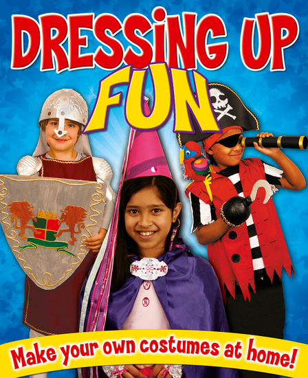 Dressing Up Fun - Make your own costumes at home! - cover