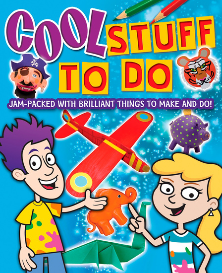 Cool Stuff to Do! - Jam-Packed With Brilliant Things To Make And Do - cover