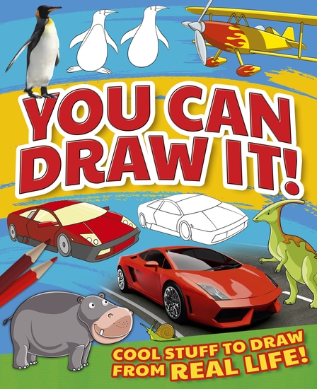 You Can Draw It! - Cool Stuff To Draw From Real Life! - cover