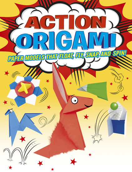 Action Origami - Paper Models That Snap Bang Fly And Spin! - cover