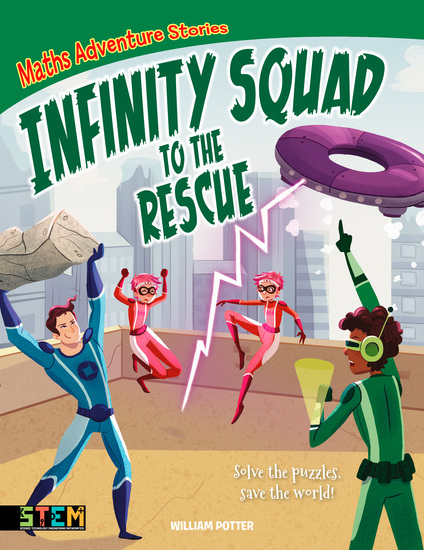 Maths Adventure Stories: Infinity Squad to the Rescue - Solve the Puzzles Save the World! - cover