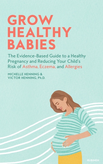 Grow Healthy Babies - The Evidence-Based Guide to a Healthy Pregnancy and Reducing Your Child's Risk of Asthma Eczema and Allergies - cover