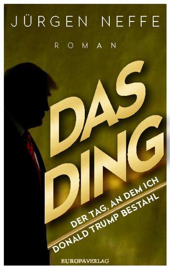 Das Ding – Der Tag an dem ich Donald Trump bestahl - Roman - cover