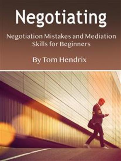 Negotiating - Negotiation Mistakes and Mediation Skills for Beginners - cover