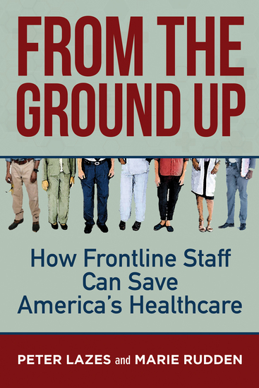 From the Ground Up - How Frontline Staff Can Save America's Healthcare - cover