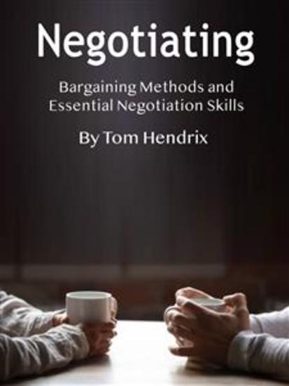 Negotiating - Bargaining Methods and Essential Negotiation Skills - cover