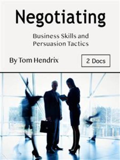 Negotiating - Business Skills and Persuasion Tactics - cover