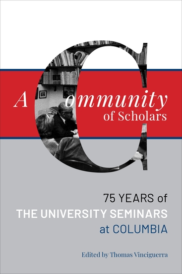 A Community of Scholars - Seventy-Five Years of The University Seminars at Columbia - cover