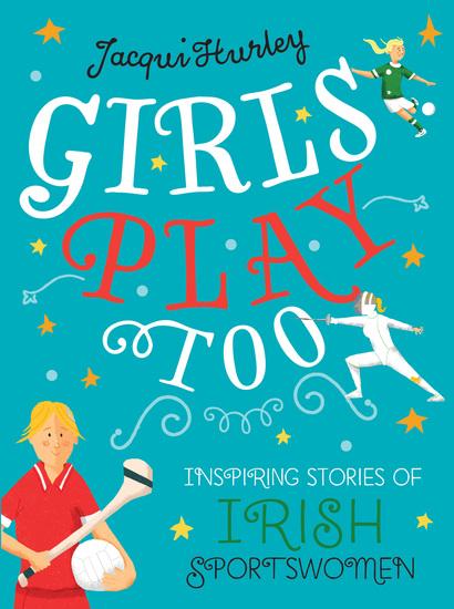 Girls Play Too - Inspiring Stories of Irish Sportswomen - cover