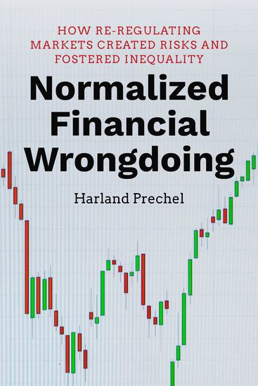 Normalized Financial Wrongdoing - How Re-regulating Markets Created Risks and Fostered Inequality - cover