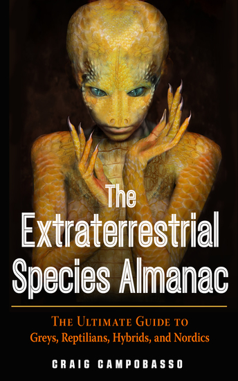 The Extraterrestrial Species Almanac - The Ultimate Guide to Greys Reptilians Hybrids and Nordics - cover