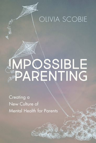 Impossible Parenting - Creating a New Culture of Mental Health for Parents - cover