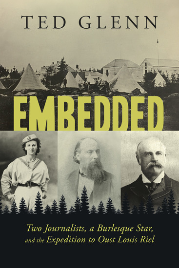 Embedded - Two Journalists a Burlesque Star and the Expedition to Oust Louis Riel - cover