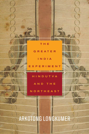 The Greater India Experiment - Hindutva and the Northeast - cover