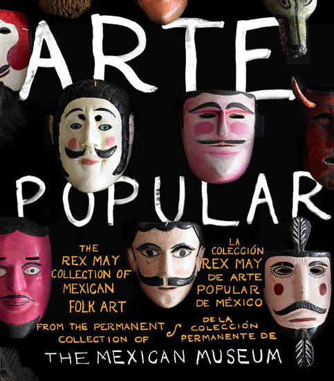 Arte Popular - The Rex May Collection of Mexican Folk Art - cover
