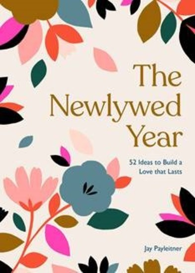The Newlywed Year - 52 Ideas for Building a Love That Lasts - cover