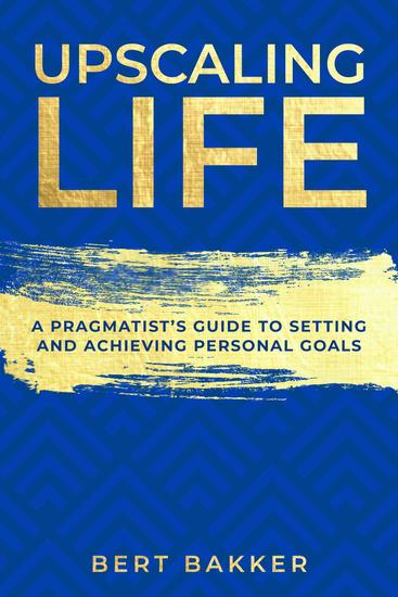 Upscaling Life: A Pragmatist's Guide to Setting and Achieving Personal Goals - cover
