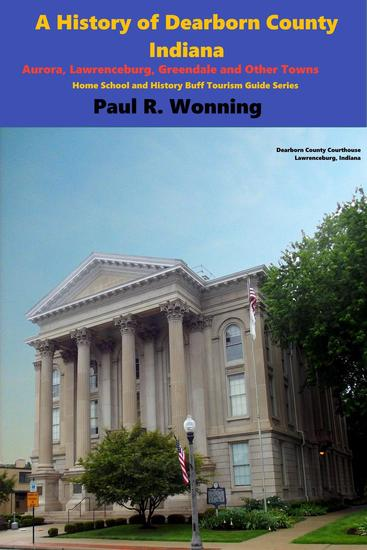 A History of Dearborn County Indiana - Home School and History Buff Tourism Guide Series #1 - cover