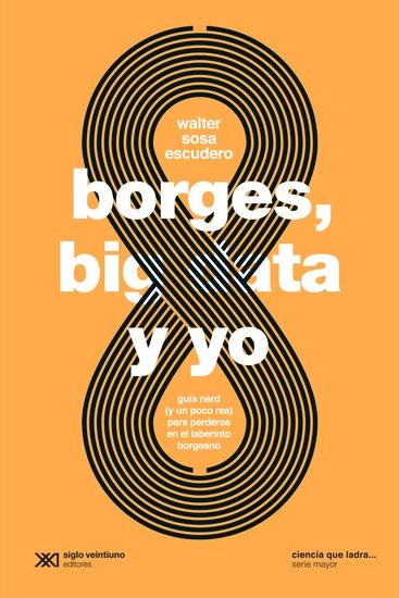 Borges big data y yo - Guía nerd (y un poco rea) para perderse en el laberinto borgeano - cover