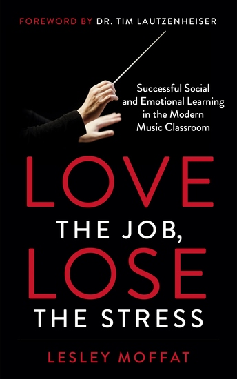 Love the Job Lose the Stress - Successful Social and Emotional Learning in the Modern Music Classroom - cover