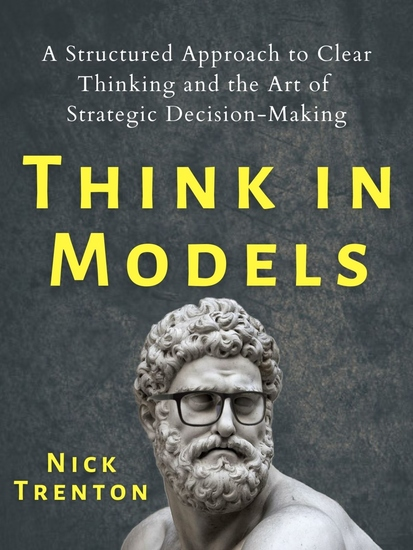 Think in Models - A Structured Approach to Clear Thinking and the Art of Strategic Decision-Making - cover