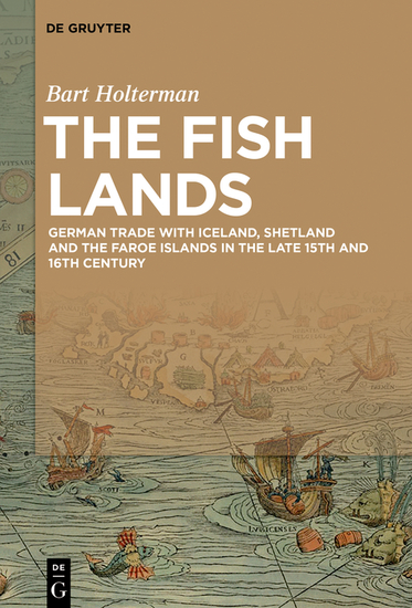 The Fish Lands - German trade with Iceland Shetland and the Faroe Islands in the late 15th and 16th Century - cover
