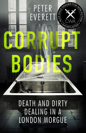 Corrupt Bodies - Death and Dirty Dealing at the Morgue: Shortlisted for CWA ALCS Dagger for Non-Fiction 2020 - cover
