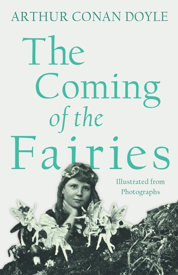 The Coming of the Fairies - Illustrated from Photographs - cover
