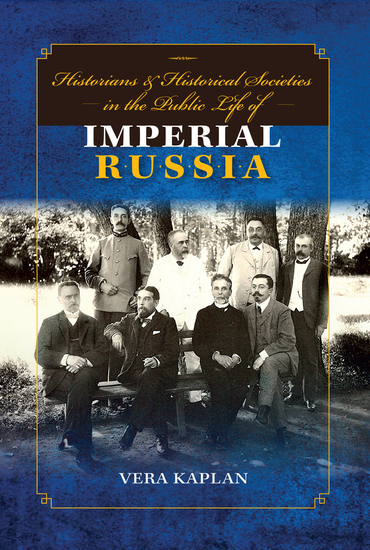 Historians and Historical Societies in the Public Life of Imperial Russia - cover