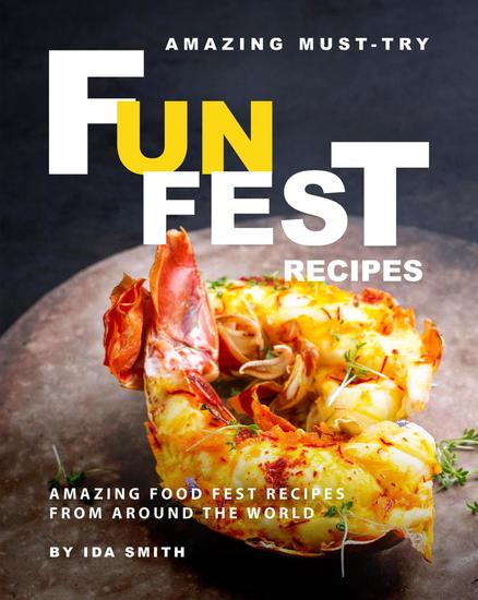 Amazing Must-Try Fun Fest Recipes: Amazing Food Fest Recipes from around the World - cover