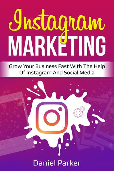 Instagram Marketing - Grow Your Business Fast with the Help of Instagram and Social Media - cover