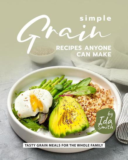 Simple Grain Recipes Anyone Can Make: Tasty Grain Meals for the Whole Family - cover