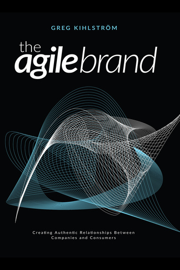 The Agile Brand - Creating Authentic Relationships Between Companies and Consumers - cover