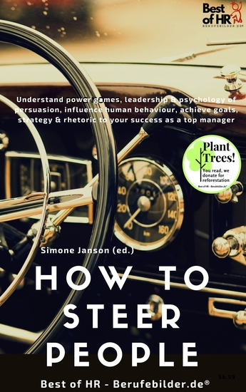 How to Steer People - Understand power games leadership & psychology of persuasion influence human behaviour achieve goals strategy & rhetoric to your success as a top manager - cover