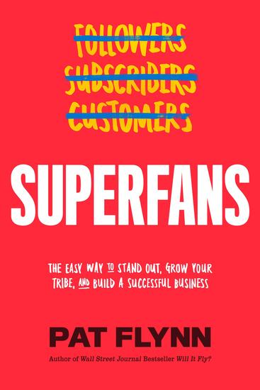 Superfans - The Easy Way to Stand Out Grow Your Tribe And Build a Successful Business - cover