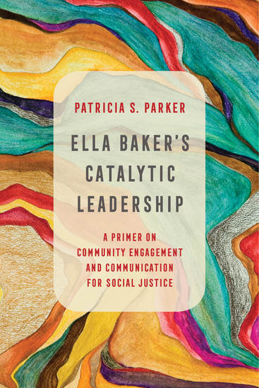Ella Baker's Catalytic Leadership - A Primer on Community Engagement and Communication for Social Justice - cover