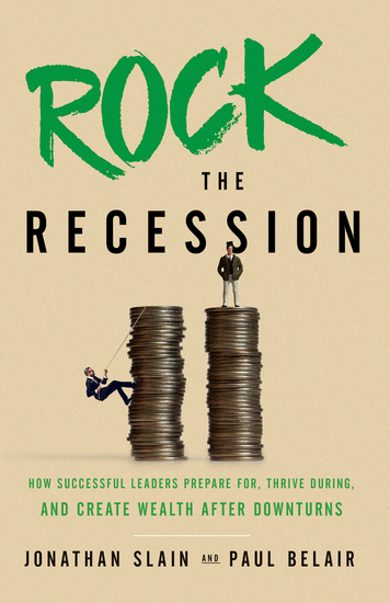 Rock the Recession - How Successful Leaders Prepare For Thrive During And Create Wealth After Downturns - cover